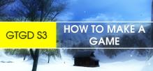 GTGD S3 How To Make A Game