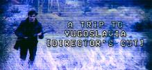 A Trip to Yugoslavia: Director's Cut