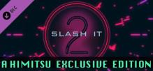 Slash It 2 - A Himitsu Exclusive Edition