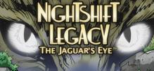 Nightshift Legacy: The Jaguar's Eye™