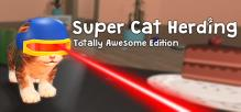 Super Cat Herding: Totally Awesome Edition