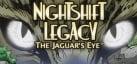 Nightshift Legacy: The Jaguars Eye