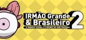 IRMÃO Grande & Brasileiro 2