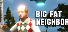 Big Fat Neighbor
